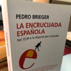 Libros: PEDRO BRIEGER - LA ENCRUCIJADA ESPAÑOLA DEL 15 M A LA DISPUTA POR EL PODER. Lote 276822318