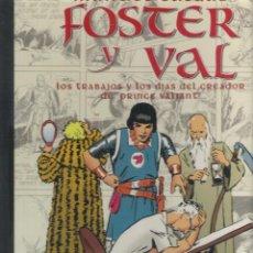 Libros: FOSTER Y VAL , LOS TRABAJOS Y LOS DIAS DEL CREADOR DE PRINCE VALIANT. Lote 277016963