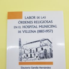 Libros: LABOR DE LAS ORDENES RELIGIOSAS EN EL HOSPITAL MUNICIPAL DE VILLENA ,2012. Lote 277824878
