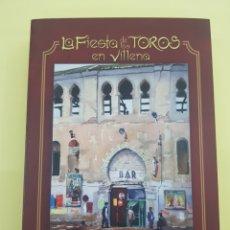 Libros: LA FIESTA DE LOS TOROS EN VILLENA , CÉSAR LÓPEZ HURTADO ,2011. Lote 277827708