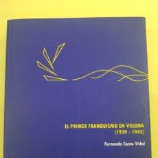 Libros: EL PRIMER FRANQUISMO EN VILLENA ,FERNANDO COSTA VIDAL ,2007. Lote 277828168