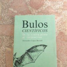 Libros: BULOS CIENTÍFICOS. DE LA TIERRA PLANA AL CORONAVIRUS - ALEXANDRE LÓPEZ-BORRULL. Lote 278864993