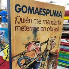 Libros: GOMAESPUMA LIBRO DOBLE FAMILIA NO HAY MAS QUE UNA Y QUIÉN ME MANDARIA METERME EN OBRAS. Lote 282193963