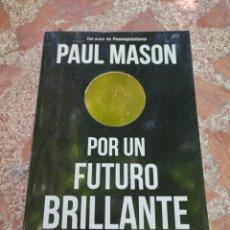 Libros: POR UN FUTURO BRILLANTE. UNA DEFENSA RADICAL DEL SER HUMANO - PAUL MASON. Lote 282901643