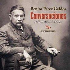 Libros: BENITO PÉREZ GALDÓS. CONVERSACIONES.-NUEVO. Lote 287395083