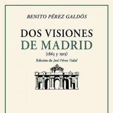 Libros: DOS VISIONES DE MADRID. BENITO PÉREZ GALDÓS.-NUEVO. Lote 288080108