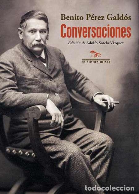 BENITO PÉREZ GALDÓS. CONVERSACIONES.-NUEVO (Libros Nuevos - Literatura - Ensayo)