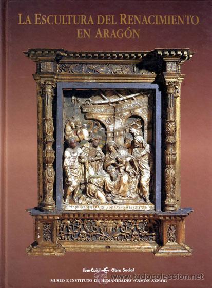 LA ESCULTURA DEL RENACIMIENTO EN ARAGÓN (Libros Nuevos - Bellas Artes, ocio y coleccionismo - Escultura)