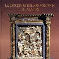 Libros: LA ESCULTURA DEL RENACIMIENTO EN ARAGÓN. Lote 13797598