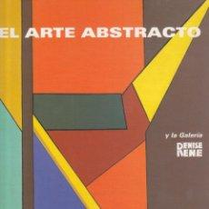 Libros: EL ARTE ABSTRACTO Y LA GALERÍA DENISE RENE. MARTÍN CHIRINO Y OTROS. Lote 77231265