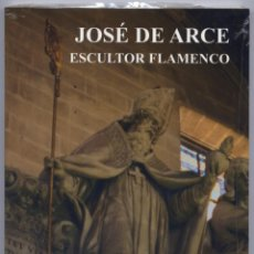 Libros: RÍOS MARTÍNEZ, ESPERANZA DE LOS. JOSÉ DE ARCE, ESCULTOR FLAMENCO. [1607-1666]. 2007.. Lote 100574063