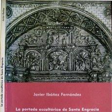 Libros: IBÁÑEZ FERNANDEZ, JAVIER. LA PORTADA ESCULTÓRICA DE SANTA ENGRACÍA. APROXIMACIÓN HISTÓRICA... 2004.. Lote 101053591