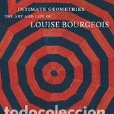 Libros: INTIMATE GEOMETRIES THE ART AND LIFE OF LOUISE BOURGEOIS. Lote 110214787