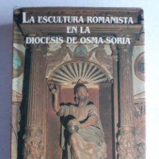 Libros: LA ESCULTURA ROMANISTA EN LA DIÓCESIS DE OSMA SORIA ARRANZ ARRANZ. Lote 111760574