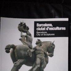 Libros: BARCELONA CIUTAT D'ECULTURES- BARCELONA CITY OF SCULPTURES. Lote 117219367
