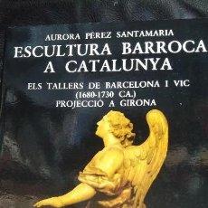 Libros: ESCULTURA BARROCA A CATALUNYA ( ELS TALLERS DE BARCELONA I VIC 1680-1730 CA. PROJECCIO A GIRONA. Lote 194492852