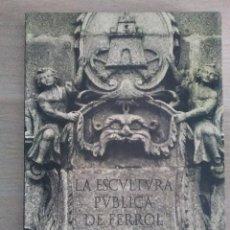 Libros: LA ESCULTURA PUBLICA DE FERROL..PEDRO JAVIER GONZALEZ RODRIGUEZ..FOTOGRAFIA DE VARI CARAMES. Lote 121762847