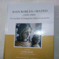 Libros: LIBRO JUAN ROBLES I MATEO ESCULTOR FIRMADO. Lote 134050762