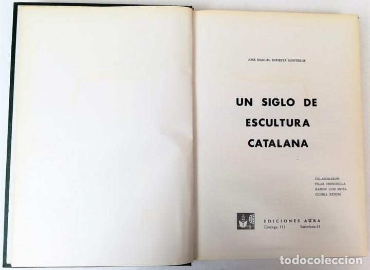 Libros: UN SIGLO DE ESCULTURA CATALANA. J.M. INFIESTA MONTERDE. EDIC. AURA. BARCELONA 1975 - Foto 3 - 153302234