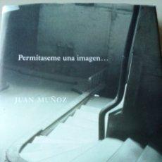 Libros: PERMITASEME UNA IMAGEN... JUAN MUÑOZ. Lote 156218008