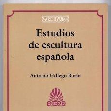 Libros: GALLEGO, ANTONIO. ESTUDIOS DE ESCULTURA ESPAÑOLA. EDICIÓN FACSÍMIL DE LOS ARTÍCULS PUBLICADOS...2006. Lote 168903952