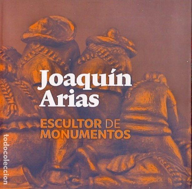 JOAQUÍN ARIAS ESCULTOR DE MONUMENTOS. CATÁLOGO DE EXPOSICIÓN (Libros Nuevos - Bellas Artes, ocio y coleccionismo - Escultura)