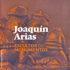 Libros: JOAQUÍN ARIAS ESCULTOR DE MONUMENTOS. CATÁLOGO DE EXPOSICIÓN. Lote 175047705