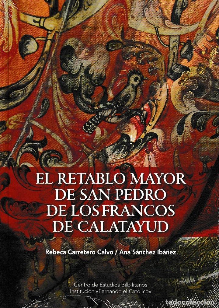 EL RETABLO MAYOR DE SAN PEDRO DE LOS FRANCOS DE CALATAYUD (R. CARRETERO / A. SÁNCHEZ) I.F.C. 2019 (Libros Nuevos - Bellas Artes, ocio y coleccionismo - Escultura)