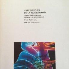 Libros: ARTE DESPUES DE LA MODERNIDAD. NUEVOS PLANTEAMIENTOS EN TORNO A LA REPRESENTACIÓN.. Lote 195062183