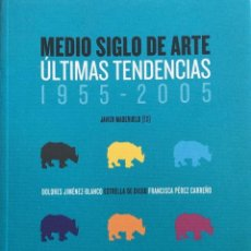 Libros: MEDIO SIGLO DE ARTE, ÚLTIMAS TENDENCIAS 1955 - 2005.. Lote 195112540