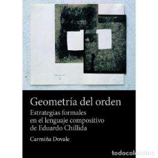 Libros: GEOMETRÍA DEL ORDEN. ESTRATEGIAS FORMALES EN EL LENGUAJE COMPOSITIVO DE EDUARDO CHILLIDA (C. DOVALE). Lote 195182103