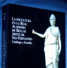 Libros: LA ESCULTURA EN LA REAL ACADEMIA DE BELLAS ARTES DE SAN FERNANADO. CATALOGO Y ESTUDIO.. Lote 201498508