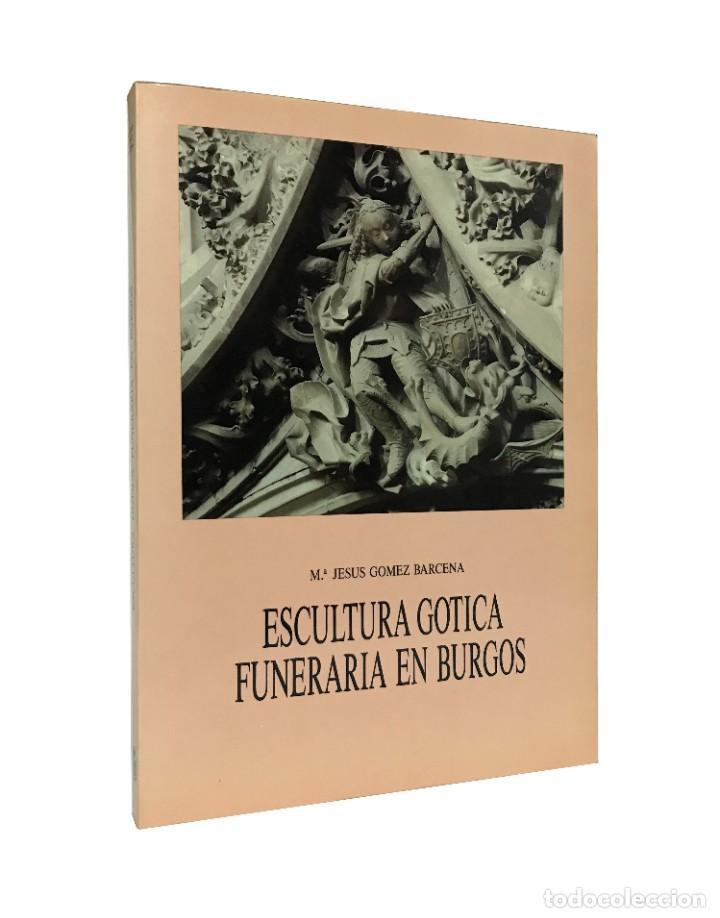 ESCULTURA GÓTICA FUNERARIA EN BURGOS / Mª. JESUS GOMEZ BARCENA / 1ª EDICIÓN 1988 (Libros Nuevos - Bellas Artes, ocio y coleccionismo - Escultura)