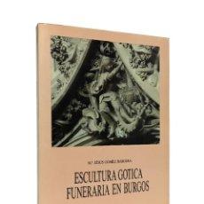 Libros: ESCULTURA GÓTICA FUNERARIA EN BURGOS / Mª. JESUS GOMEZ BARCENA / 1ª EDICIÓN 1988. Lote 203949225