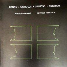 Libros: SIGNOS - SÍMBOLOS - SILUETAS - SOMBRAS. NOUVEAU REALISME NOUVELLE FIGURATION. Lote 204807353