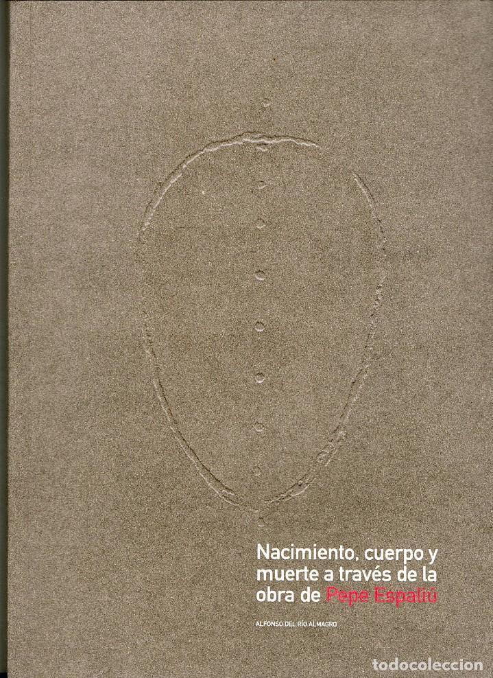 NACIMIENTO, CUERPO Y MUERTE A TRAVÉS DE LA OBRA DE PEPE ESPALIÚ (Libros Nuevos - Bellas Artes, ocio y coleccionismo - Escultura)