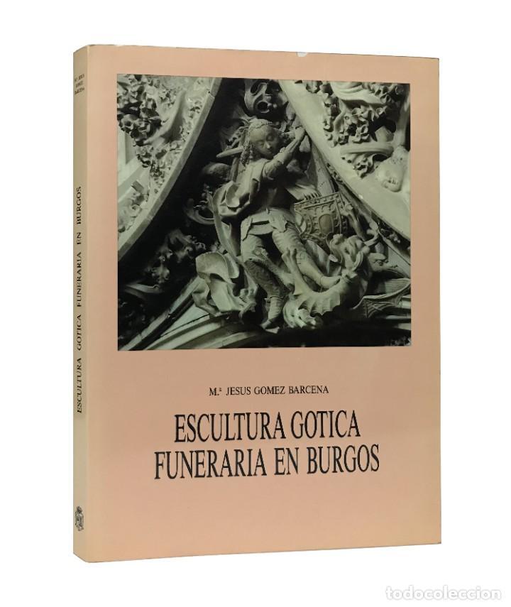 ESCULTURA GÓTICA FUNERARIA EN BURGOS / Mª. JESUS GÓMEZ BARCENA / 1ª EDICIÓN 1988 (Libros Nuevos - Bellas Artes, ocio y coleccionismo - Escultura)