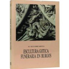 Libros: ESCULTURA GÓTICA FUNERARIA EN BURGOS / Mª. JESUS GÓMEZ BARCENA / 1ª EDICIÓN 1988. Lote 211674059