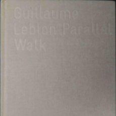 Libros: PARALLEL WALK. GUILLAUME LEBLON. XUNTA DE GALICIA. 2008.. Lote 211849348