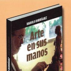 Libros: MANOLO RODRIGUEZ ARTE EN SUS MANOS. Lote 211974358