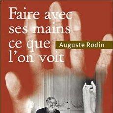 Libros: AUGUSTE RODIN - FAIRE AVEC SES MAINS CE QUE L'ON VOIT. Lote 215631391