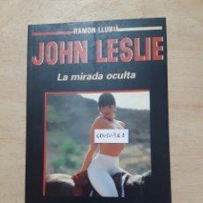 Libros: JOHN LESLIE. LA MIRADA OCULTA. RAMON LLUBIA. Lote 218571768