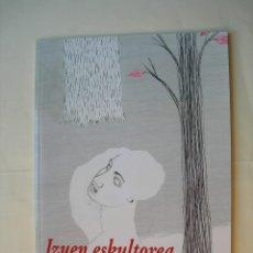 Libros: JOSU UNZUETA / IRAIA OKINA / IZUEN ESKULTOREA. Lote 225341875
