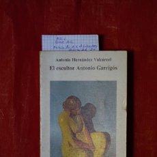 Libros: ANTONIO HERNANDEZ VALCARCEL.EL ESCULTOR ANTONIO GARRIGOS. Lote 240210980