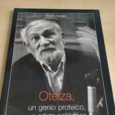 Libros: OTEIZA, UN GENIO PROTEICO, UN ARTISTA POLIÉDRICO - EDORTA KORTADI. Lote 241894520