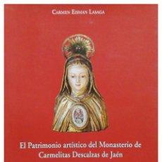 Libros: EL PATRIMONIO ARTÍSTICO DEL MONASTERIO DE CARMELITAS DESCALZAS DE JAÉN. CARMEN EISMAN LASAGA. Lote 243637425