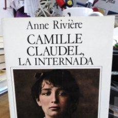 Libros: CAMILLE,CLAUDEL,LA INTERNADA-ANNE RIVIERE-EDITA EL LABERINTO 33-1989. Lote 245408490