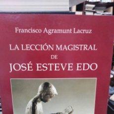 Libros: LA LECCIÓN MAGISTRAL DE JOSÉ ESTEVE EDO-FRANCISCO AGRAMUNT LACRUZ-DEDICATORIA DE ESTEVE EDO-1993. Lote 259759110
