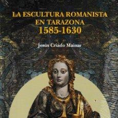 Libros: LA ESCULTURA ROMANISTA EN TARAZONA 1585 - 1630 (JESÚS CRIADO) I.F.C. 2021. Lote 260083300