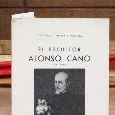 Libros: DIAZ-JIMENEZ Y MOLLEDA ELOY. EL ESCULTOR ALONSO CANO,(1601-1667).. Lote 269040123